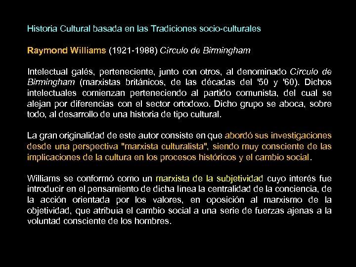 Historia Cultural basada en las Tradiciones socio-culturales Raymond Williams (1921 -1988) Círculo de Birmingham