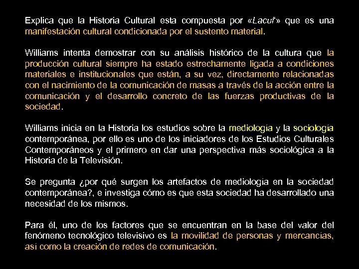 Explica que la Historia Cultural esta compuesta por «Lacul'» que es una manifestación cultural