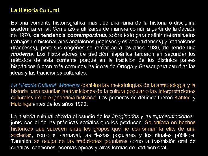 La Historia Cultural. Es una corriente historiográfica más que una rama de la historia