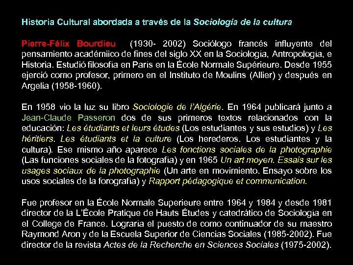 Historia Cultural abordada a través de la Sociología de la cultura Pierre-Félix Bourdieu (1930