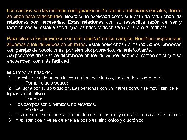 Los campos son las distintas configuraciones de clases o relaciones sociales, donde se unen