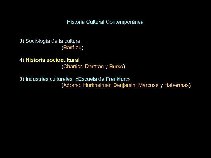 Historia Cultural Contemporánea 3) Sociología de la cultura (Bordieu) 4) Historia sociocultural (Chartier, Darnton