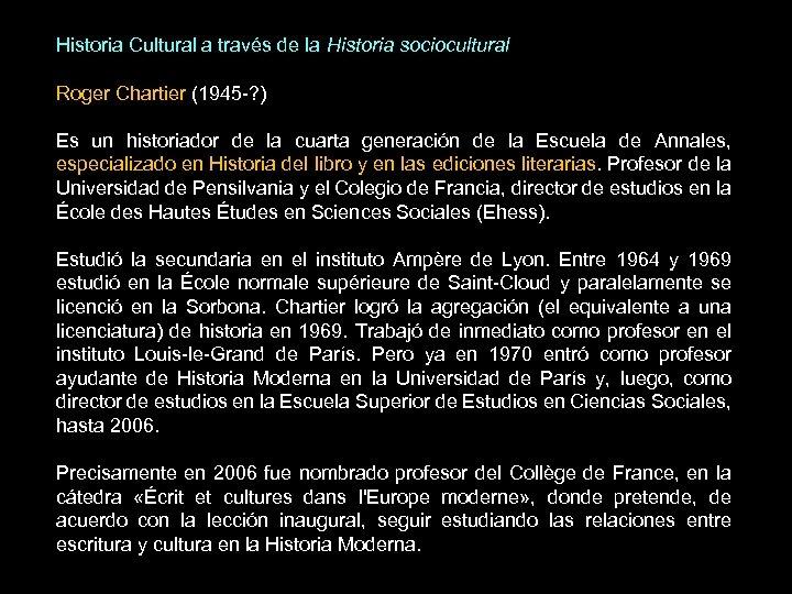 Historia Cultural a través de la Historia sociocultural Roger Chartier (1945 -? ) Es
