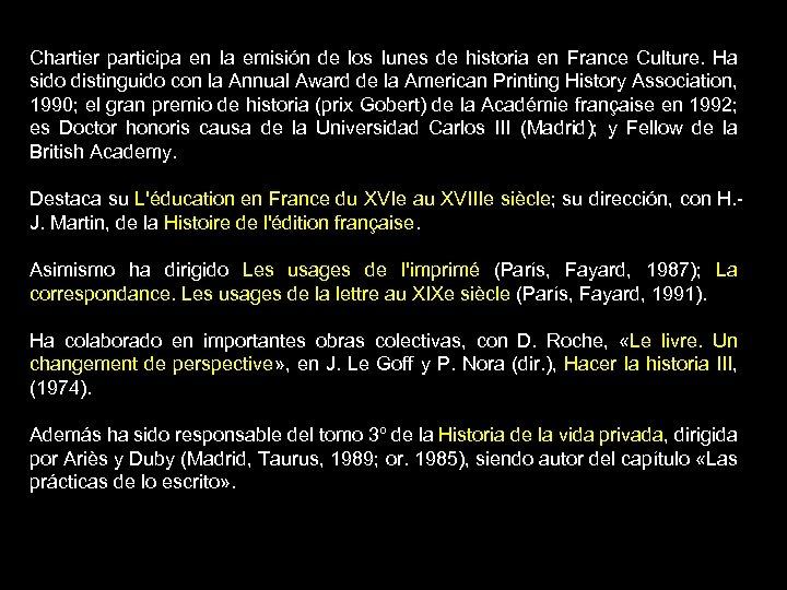 Chartier participa en la emisión de los lunes de historia en France Culture. Ha