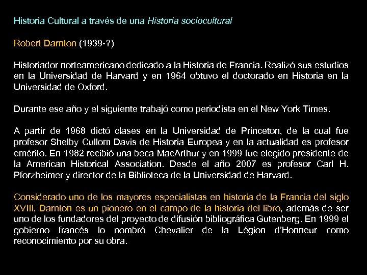 Historia Cultural a través de una Historia sociocultural Robert Darnton (1939 -? ) Historiador