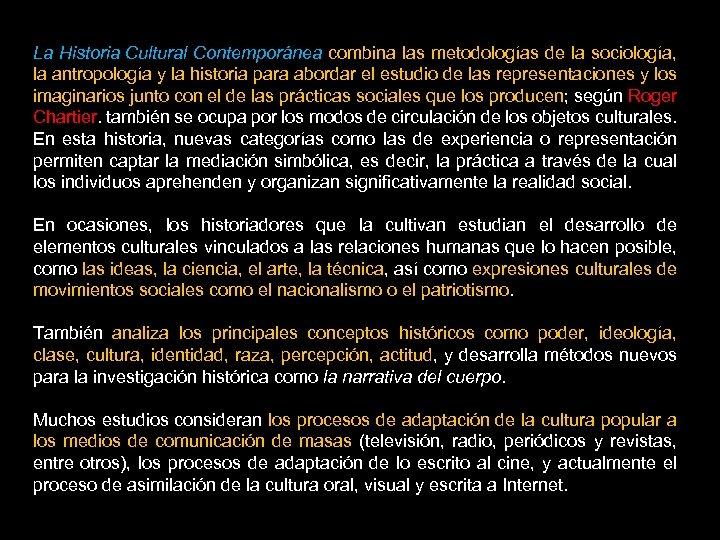 La Historia Cultural Contemporánea combina las metodologías de la sociología, la antropología y la