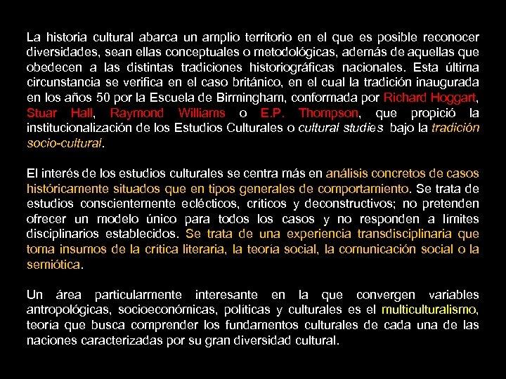 La historia cultural abarca un amplio territorio en el que es posible reconocer diversidades,