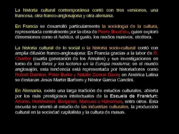 La historia cultural contemporánea contó con tres versiones, una francesa, otra franco-anglosajona y otra