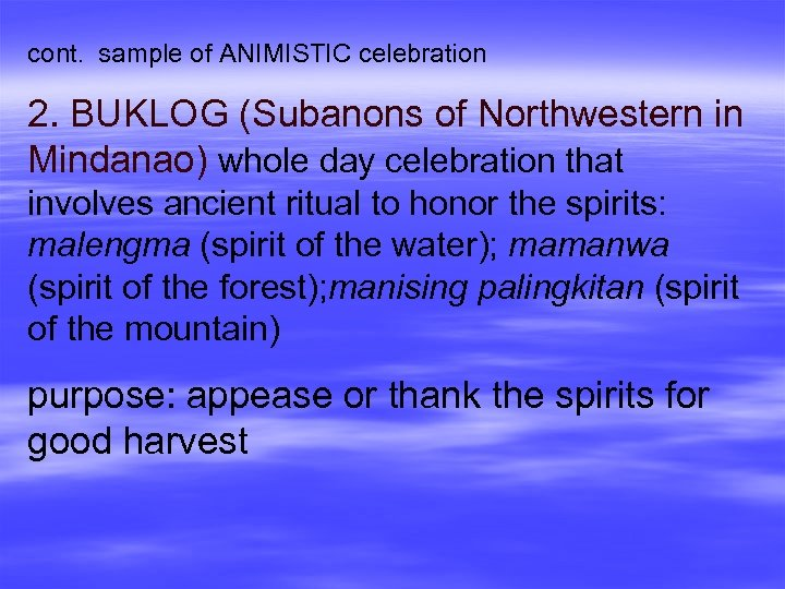 cont. sample of ANIMISTIC celebration 2. BUKLOG (Subanons of Northwestern in Mindanao) whole day