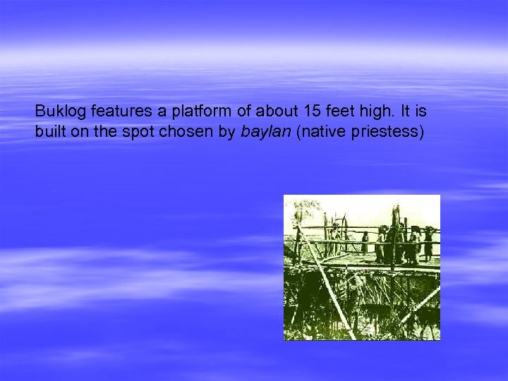Buklog features a platform of about 15 feet high. It is built on the