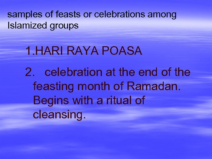 samples of feasts or celebrations among Islamized groups 1. HARI RAYA POASA 2. celebration