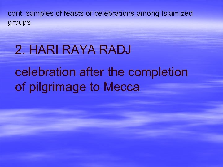 cont. samples of feasts or celebrations among Islamized groups 2. HARI RAYA RADJ celebration