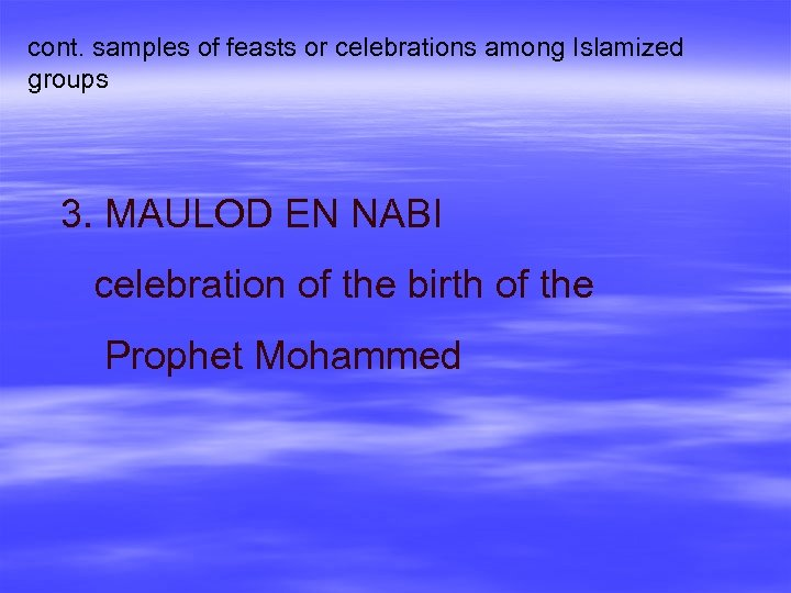 cont. samples of feasts or celebrations among Islamized groups 3. MAULOD EN NABI celebration