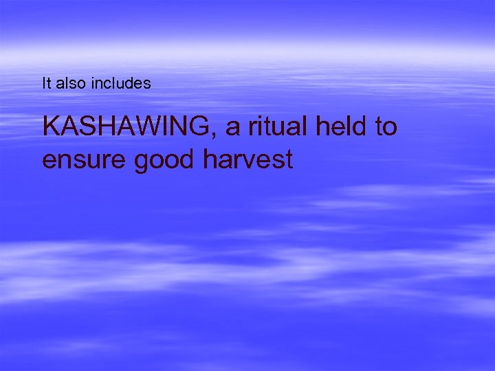 It also includes KASHAWING, a ritual held to ensure good harvest