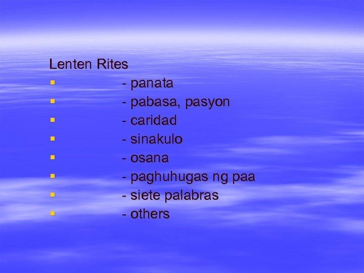 Lenten Rites § - panata § - pabasa, pasyon § - caridad § -