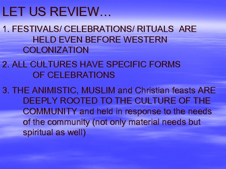 LET US REVIEW… 1. FESTIVALS/ CELEBRATIONS/ RITUALS ARE HELD EVEN BEFORE WESTERN COLONIZATION 2.