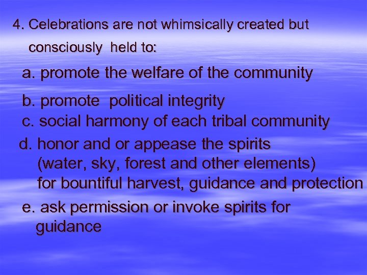 4. Celebrations are not whimsically created but consciously held to: a. promote the welfare