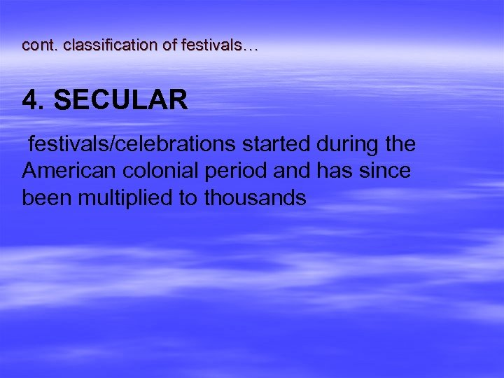 cont. classification of festivals… 4. SECULAR festivals/celebrations started during the American colonial period and