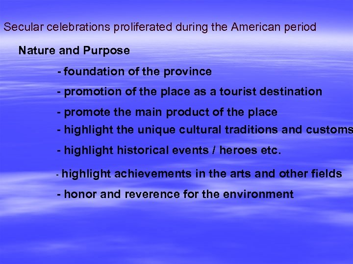 Secular celebrations proliferated during the American period Nature and Purpose - foundation of the