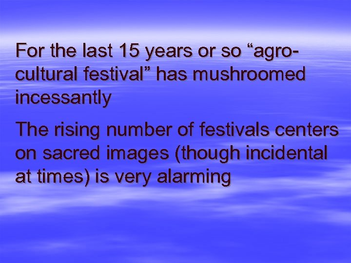 "For the last 15 years or so ""agrocultural festival"" has mushroomed incessantly The rising"