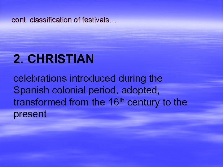 cont. classification of festivals… 2. CHRISTIAN celebrations introduced during the Spanish colonial period, adopted,