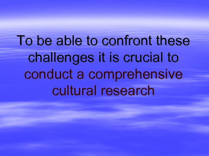 To be able to confront these challenges it is crucial to conduct a comprehensive