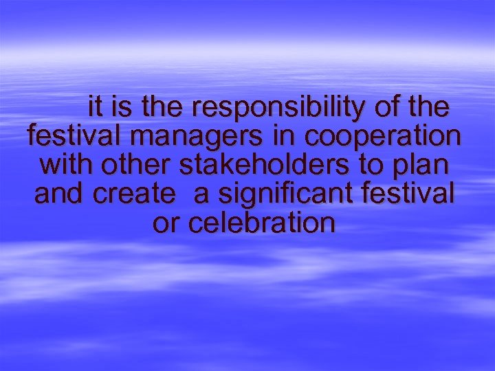 it is the responsibility of the festival managers in cooperation with other stakeholders to
