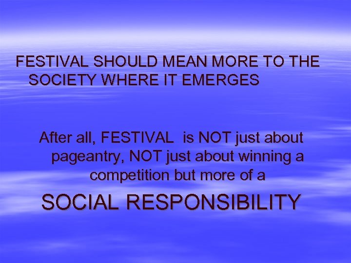 FESTIVAL SHOULD MEAN MORE TO THE SOCIETY WHERE IT EMERGES After all, FESTIVAL is