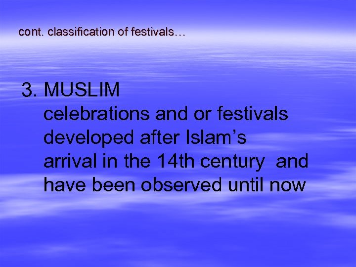 cont. classification of festivals… 3. MUSLIM celebrations and or festivals developed after Islam's arrival
