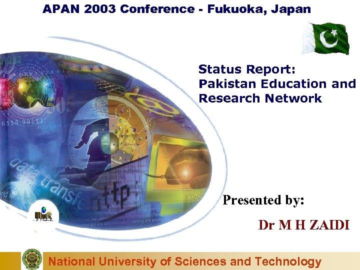 APAN 2003 Conference - Fukuoka, Japan Status Report: Pakistan Education and Research Network Presented