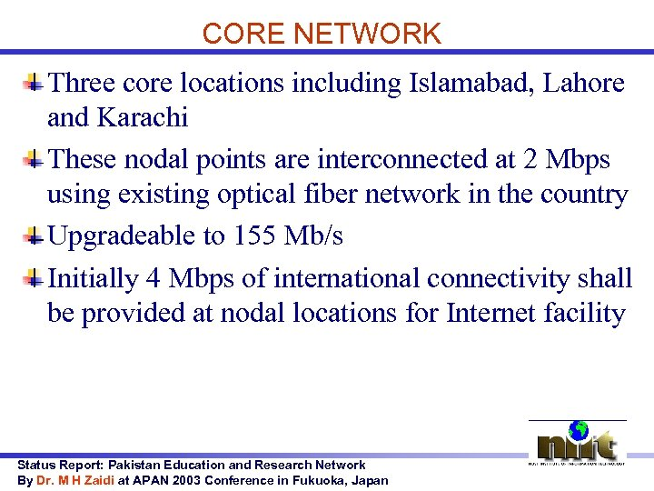 CORE NETWORK Three core locations including Islamabad, Lahore and Karachi These nodal points are