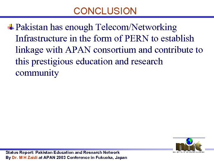 CONCLUSION Pakistan has enough Telecom/Networking Infrastructure in the form of PERN to establish linkage