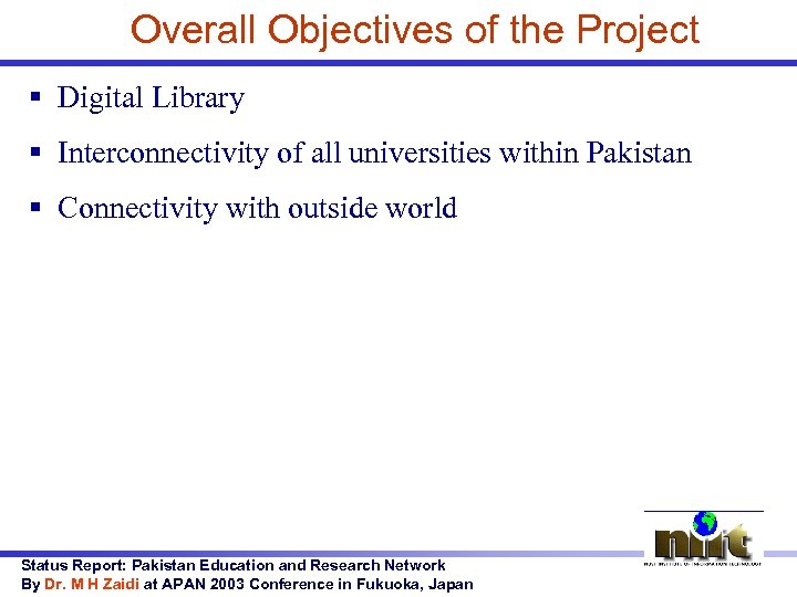 Overall Objectives of the Project § Digital Library § Interconnectivity of all universities within