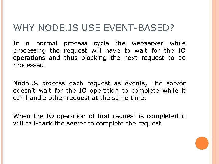 WHY NODE. JS USE EVENT-BASED? In a normal process cycle the webserver while processing