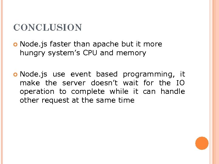 CONCLUSION Node. js faster than apache but it more hungry system's CPU and memory