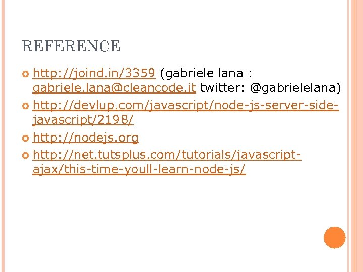 REFERENCE http: //joind. in/3359 (gabriele lana : gabriele. lana@cleancode. it twitter: @gabrielelana) http: //devlup.