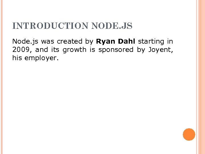 INTRODUCTION NODE. JS Node. js was created by Ryan Dahl starting in 2009, and