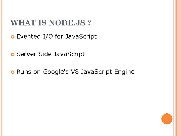 WHAT IS NODE. JS ? Evented I/O for Java. Script Server Side Java. Script