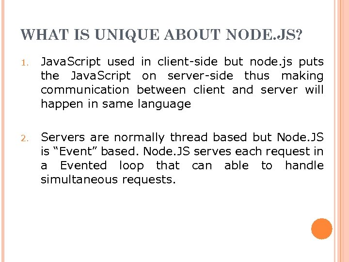 WHAT IS UNIQUE ABOUT NODE. JS? 1. Java. Script used in client-side but node.