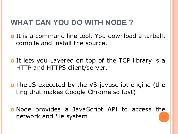 WHAT CAN YOU DO WITH NODE ? It is a command line tool. You