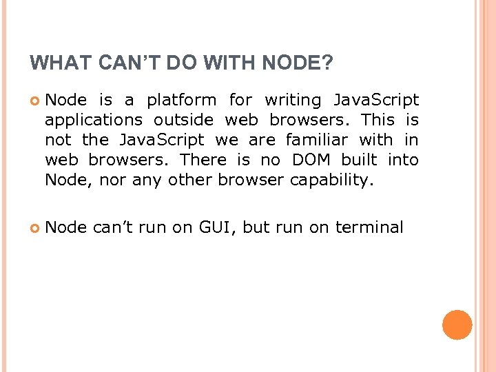 WHAT CAN'T DO WITH NODE? Node is a platform for writing Java. Script applications