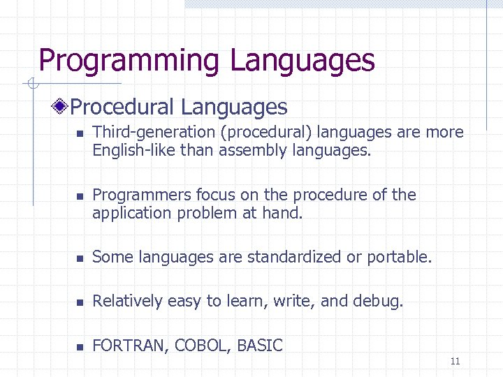 Programming Languages Procedural Languages n n Third-generation (procedural) languages are more English-like than assembly
