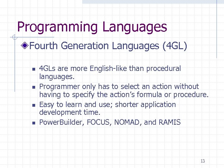 Programming Languages Fourth Generation Languages (4 GL) n n 4 GLs are more English-like