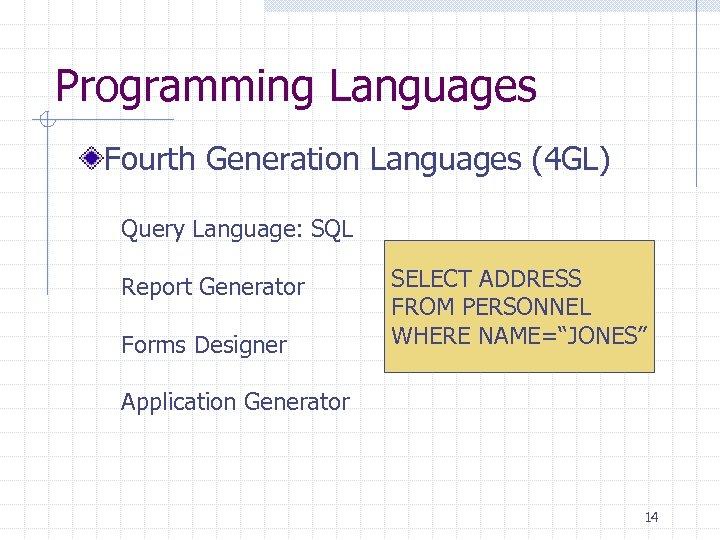 Programming Languages Fourth Generation Languages (4 GL) Query Language: SQL Report Generator Forms Designer