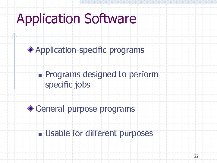 Application Software Application-specific programs n Programs designed to perform specific jobs General-purpose programs n
