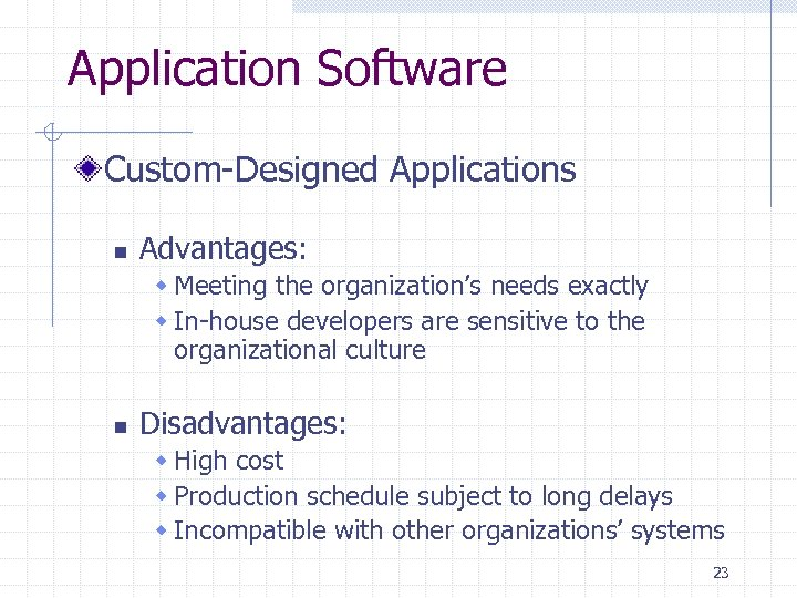 Application Software Custom-Designed Applications n Advantages: w Meeting the organization's needs exactly w In-house