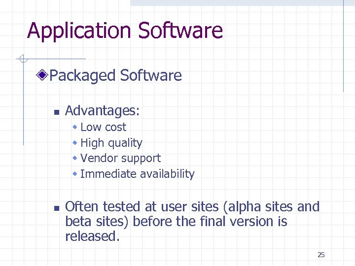Application Software Packaged Software n Advantages: w Low cost w High quality w Vendor