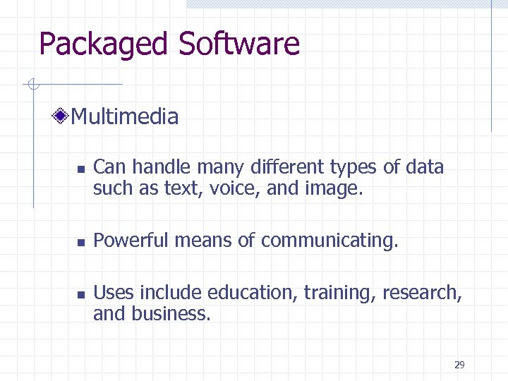 Packaged Software Multimedia n n n Can handle many different types of data such