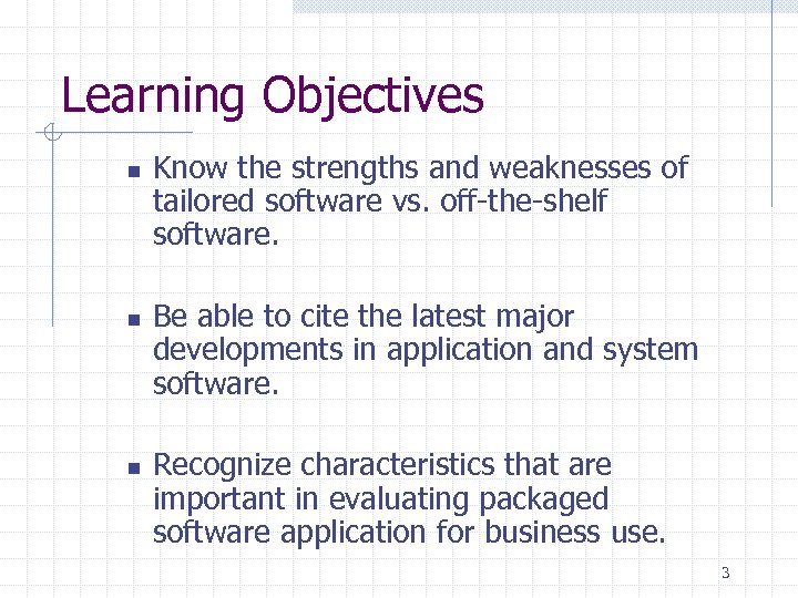 Learning Objectives n n n Know the strengths and weaknesses of tailored software vs.