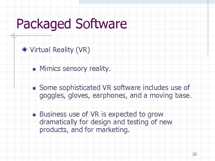 Packaged Software Virtual Reality (VR) n n n Mimics sensory reality. Some sophisticated VR